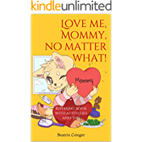 Love me, Mommy, no matter what!: Rhyming book with activities and tips (The Holistic Re-Generation 1)