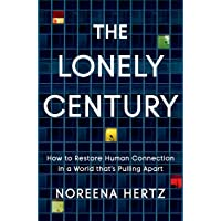 The Lonely Century: How to Restore Human Connection in a World That's Pulling Apart
