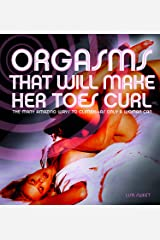 Orgasms That Will Make Her Toes Curl: The Many Amazing Ways to Climax — as Only a Woman Can Paperback