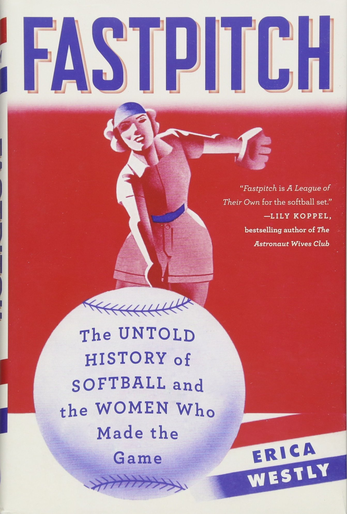 Fastpitch: The Untold History of Softball and the Women Who Made the Game by Touchstone