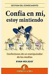 Confía en mí, estoy mintiendo: Confesiones de un manipulador de los medios (Gestión del conocimiento) (Spanish Edition) Kindle Edition