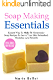 Soap Making Essentials: Easiest Way To Make 51 Homemade Soap Recipes To Leave Your Skin Refreshed, Hydrated And Smooth