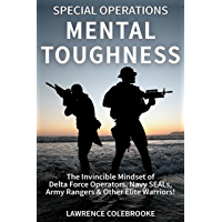 Special Operations Mental Toughness:The Invincible Mindset of Delta Force Operators, Navy SEALs, Army Rangers & Other…