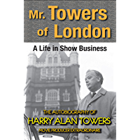 MR. TOWERS OF LONDON, A LIFE IN SHOW BUSINESS: THE AUTOBIOGRAPHY OF HARRY ALAN TOWERS (English Edition)