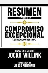 Resumen Extendido De Compromiso Excepcional (Extreme Ownership) – Basado En El Libro De Jocko Willink (Spanish Edition) Kindle Edition