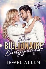 Her Billionaire Bodyguard (Her Billionaire CEO Book 1) Kindle Edition