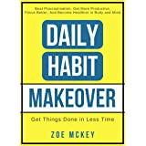 Daily Habit Makeover: Beat Procrastination, Get More Productive, Focus Better, and Become Healthier in Body and Mind (Good Ha