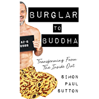 Burglar to Buddha: Transforming From The Inside Out (English Edition)