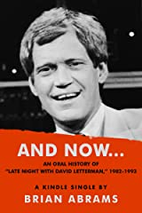 """AND NOW...An Oral History of """"Late Night with David Letterman,"""" 1982-1993 (Kindle Single) Kindle Edition"""