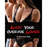 Knot Your Average Lover: A Monster Tale (Laura's Tale Book 1) (English Edition)