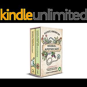 Native American Herbal Apothecary: 2 BOOKS IN 1 Herbalism Encyclopedia & Herbal Dispensatory (NATIVE AMERICAN HERBALISM…