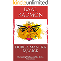 Durga Mantra Magick: Harnessing The Power of the Divine Protectress (English Edition)
