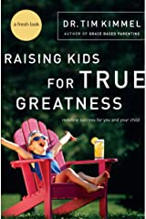 Raising Kids for True Greatness: Redefine Success for You and Your Child Kindle Edition
