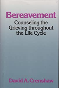 Bereavement: Counseling the Grieving Throughout the Life Cycle (Continuum Counseling Series)