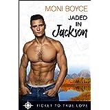 Jaded In Jackson: A True Springs Steamy Contemporary Romance (Ticket To True Love)