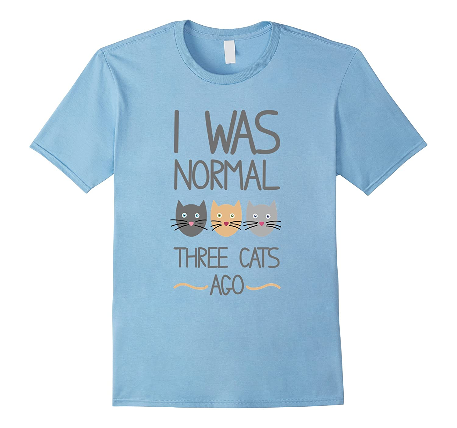 I Was Normal 3 Cats Ago - Cat Lover Feline Pet Animal TShirt-TH