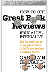 How to Get Great Book Reviews Frugally and Ethically: The ins and outs of using free reviews to build and sustain a writing career. (HowToDoItFrugally Series of books for writers 3) Kindle Edition