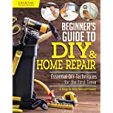 Beginner's Guide to DIY & Home Repair: Essential DIY Techniques for the First Timer (Creative Homeowner) Practical…