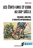 Les États-Unis et Cuba au XIXe siècle - Esclavage, abolition et rivalités internationales