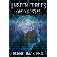 Unseen Forces: The Integration of Science, Reality and You (English Edition)