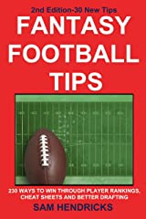 Fantasy Football Tips: 230 Ways to Win Through Player Rankings, Cheat Sheets and Better Drafting Kindle Edition