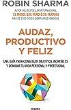 Audaz, productivo y feliz: Una guía para conseguir objetivos increíbles y dominar tu vida personal