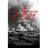 The Tulsa Massacre of 1921: The Controversial History and Legacy of America's Worst Race Riot (English Edition)