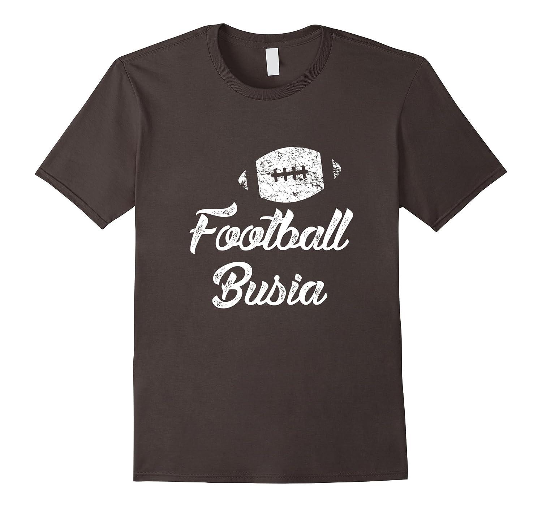 Football Busia Shirt, Cute Funny Player Fan Gift