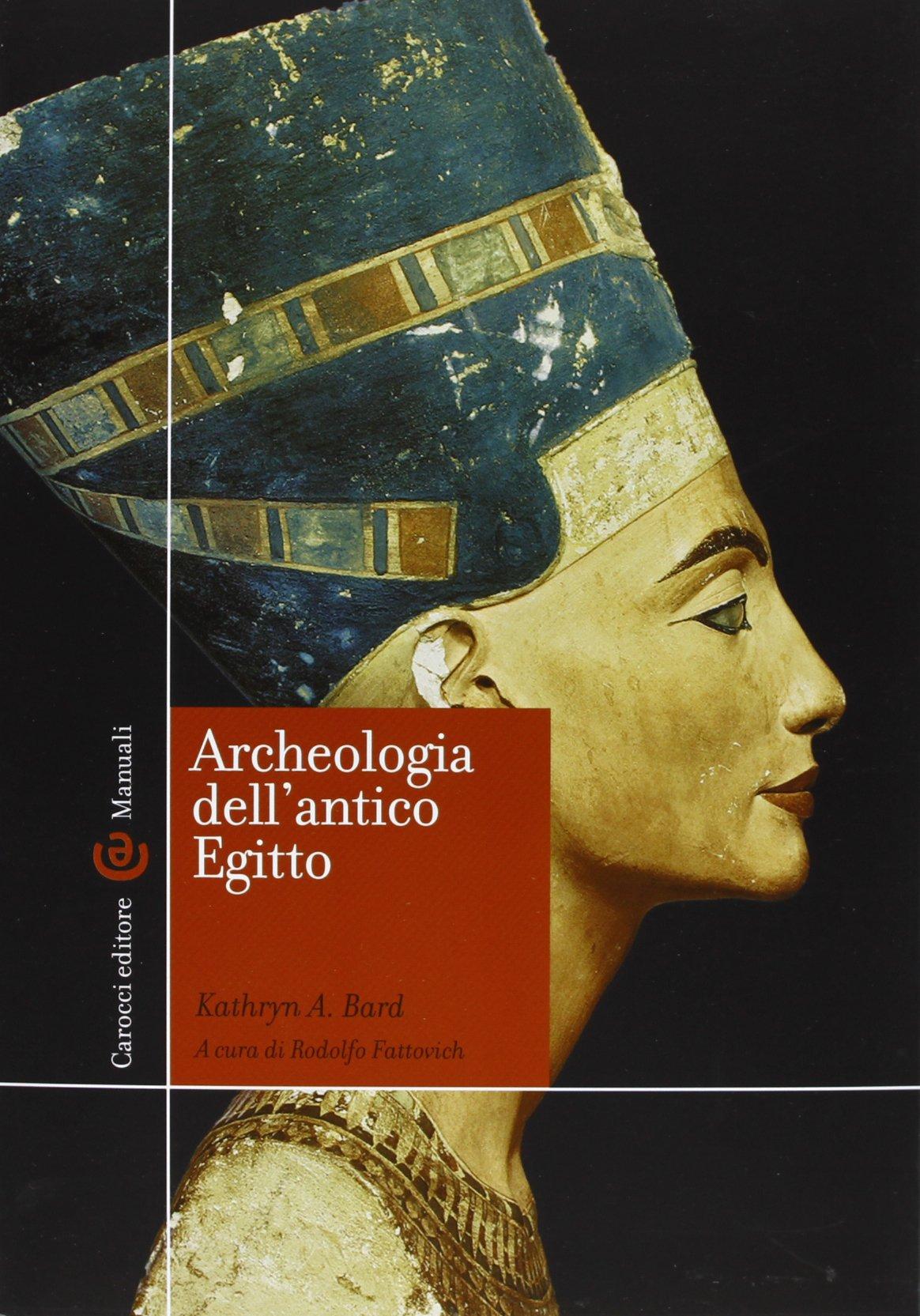Archeologia dell'antico Egitto Copertina flessibile – 11 lug 2013 Kathryn A. Bard R. Fattovich I. Incordino Carocci
