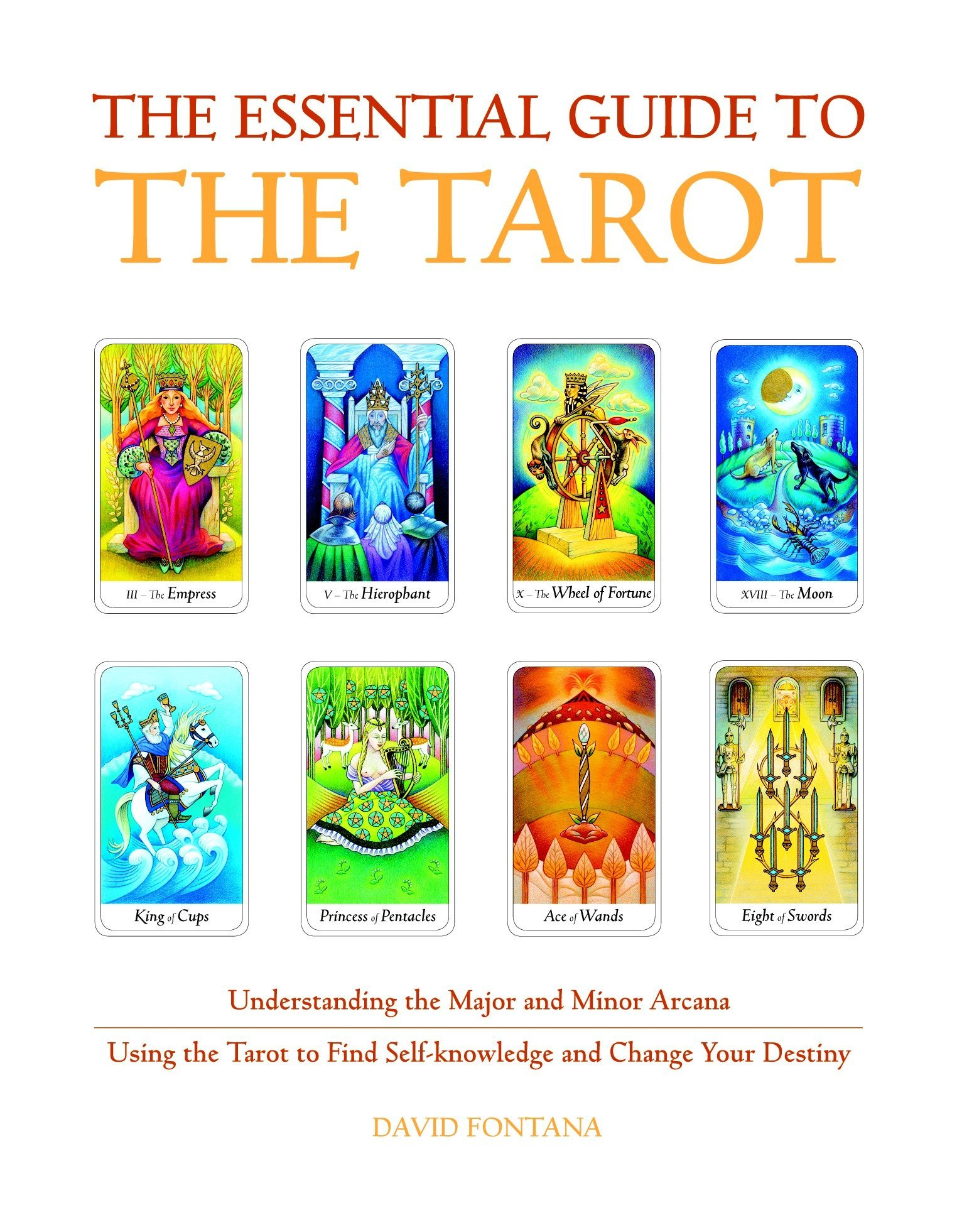 Download The Essential Guide to the Tarot: Understanding the Major and Minor Arcana - Using the Tarot to Find Self-Knowledge and Change Your Destiny (Essential Guides Series) PDF