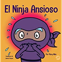 El Ninja Ansioso: Un libro para manejar la ansiedad y las emociones difíciles (Spanish Edition)