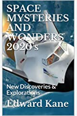SPACE MYSTERIES AND WONDERS 2020's: New Discoveries & Explorations (Space in the 2020's Book 1) Kindle Edition