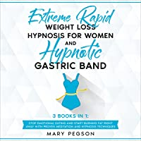 Extreme Rapid Weight Loss Hypnosis for Women and Hypnotic Gastric Band: 3 Books in 1: Stop Emotional Eating and Start…