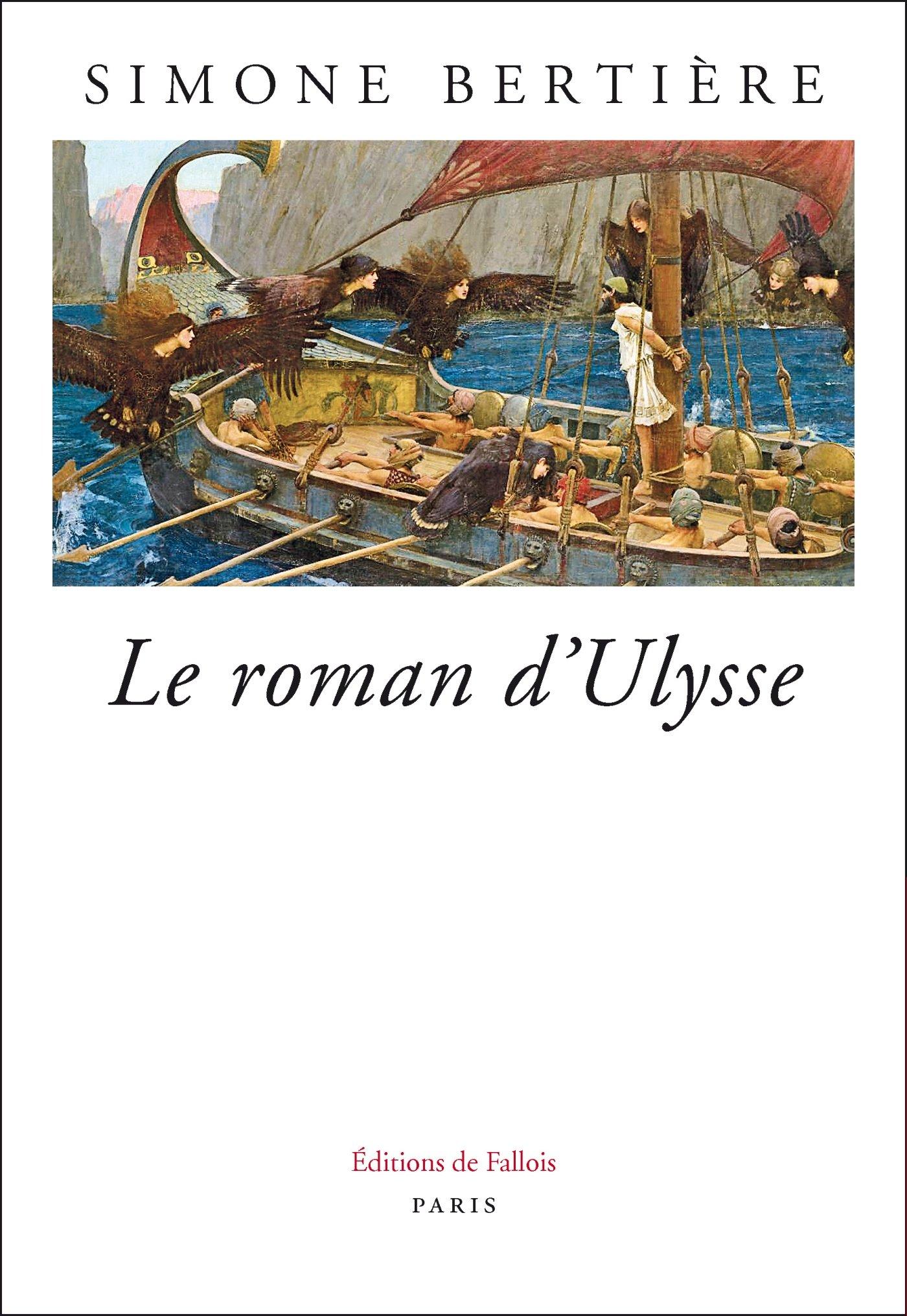 Le roman d'Ulysse Broché – 18 octobre 2017 Simone BERTIÈRE Le roman d' Ulysse Editions de Fallois 2877069869