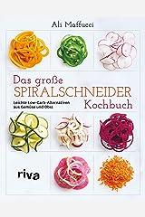 Das große Spiralschneider-Kochbuch: Leichte Low-Carb-Alternativen aus Gemüse und Obst (German Edition) Kindle Edition