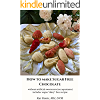 How to make sugar free chocolate: without artificial sweeteners and no tempering (English Edition)