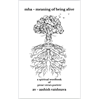 mba ~ meaning of being alive: a spiritual wordbook of prose verses poetree (English Edition)