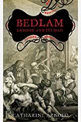 Bedlam: London and its Mad Kindle Edition