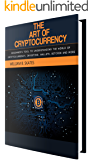 The Art of Cryptocurrency : Beginner's tool to understanding the world of Cryptocurrency (Bitcoin, Litecoin, Ethereum, Dash, Monero)