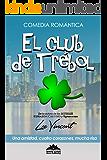 El Club de Trébol: (Comedia Romántica) (Spanish Edition)
