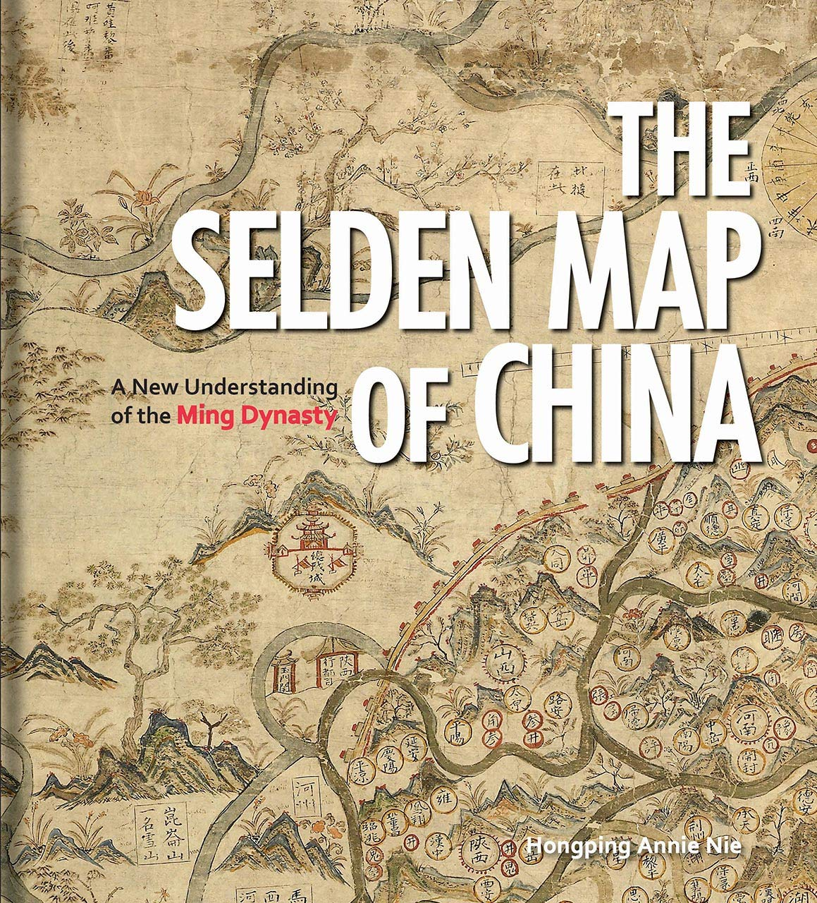 The Selden Map of China: A New Understanding of the Ming ...