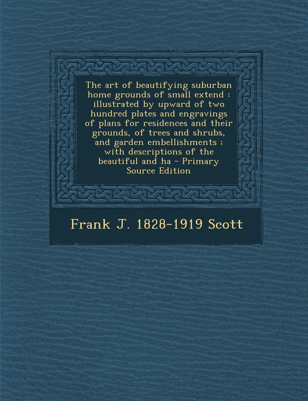 Download The Art of Beautifying Suburban Home Grounds of Small Extend: Illustrated by Upward of Two Hundred Plates and Engravings of Plans for Residences and T pdf