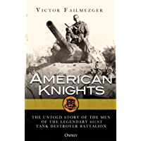 American Knights: The Untold Story of the Men of the Legendary 601st Tank Destroyer Battalion (General Military…