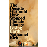 Losing Earth: The Decade We Could Have Stopped Climate Change (English Edition)