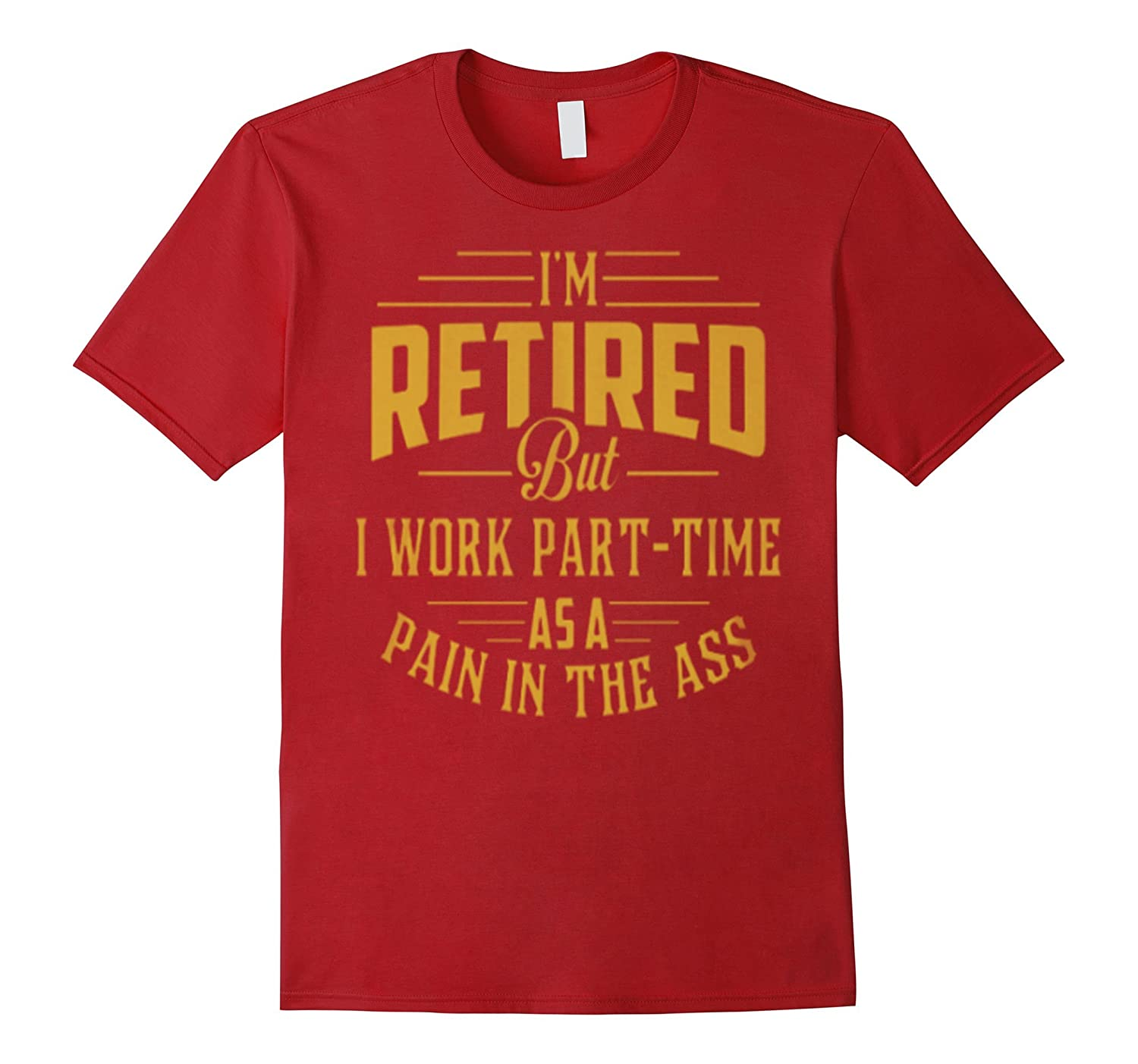 Im retired - Pain in the Ass - Retirement shirt-TD