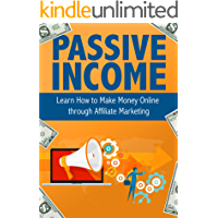 Passive Income: Learn How to Make Money Online through Affiliate Marketing: Passive, Income, Money, Forex, Sales…