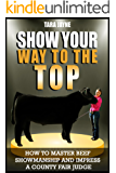 Show Your Way To The Top: How To Master Beef Showmanship And Impress A County Fair Judge