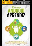 Android Aprendiz: O Guia Definitivo para Tornar-se um Desenvolvedor Android Profissional e Independente