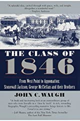 The Class of 1846: From West Point to Appomatox- Stonewall Jackson, George McClellan and Their Brothers Paperback