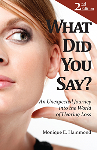 What Did You Say?: An Unexpected Journey into the World of Hearing Loss, Second Edition (English Edition)